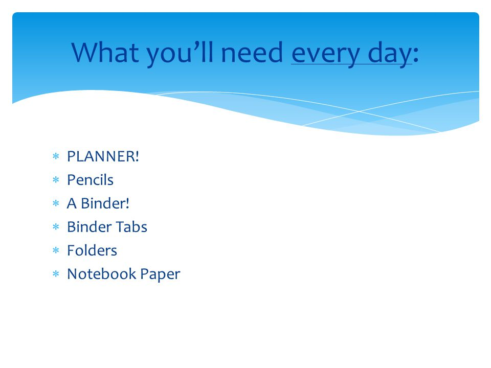  Students MUST:  Have divider tabs organized by first period through eighth period  File papers IN THE CORRECT DIVIDER TAB before leaving the class  Organize their binder each week and have it checked by Mrs.