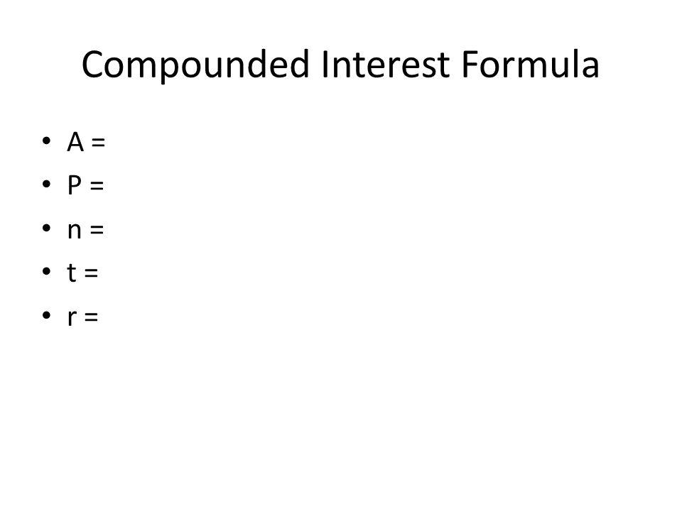 Compounded Interest Formula A = P = n = t = r =