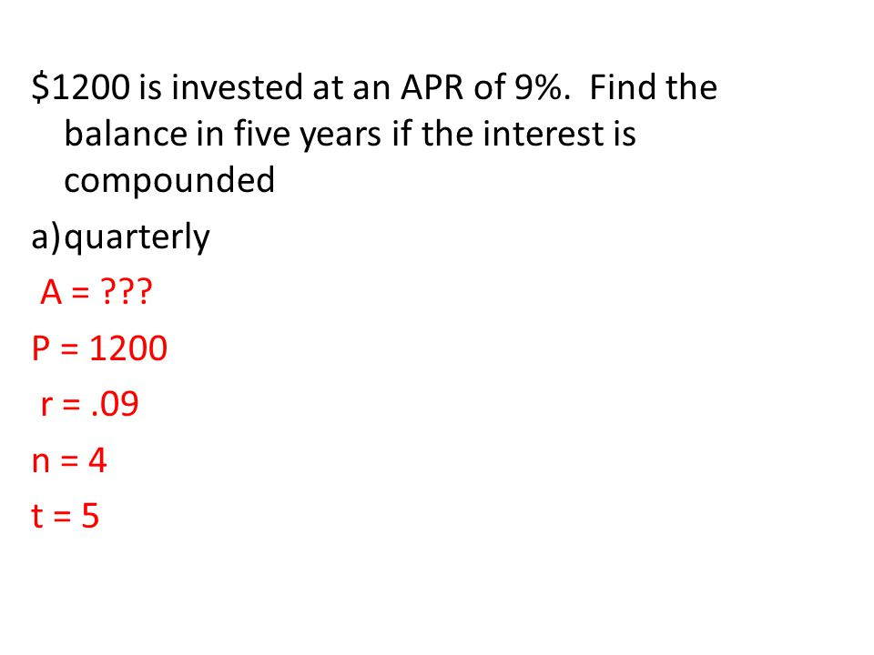 $1200 is invested at an APR of 9%.