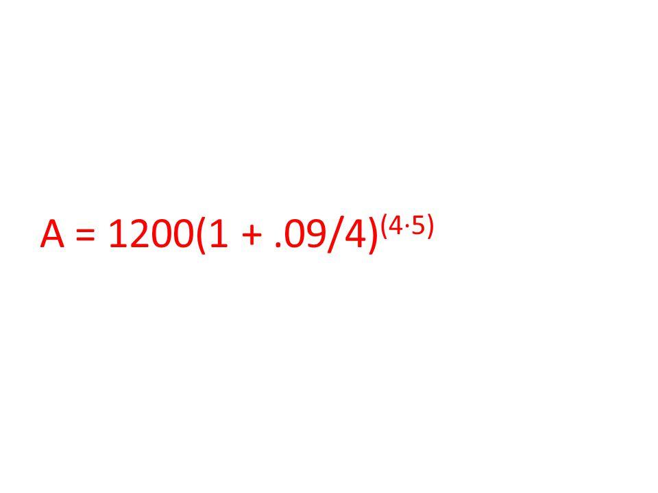 A = 1200(1 +.09/4) (4∙5)