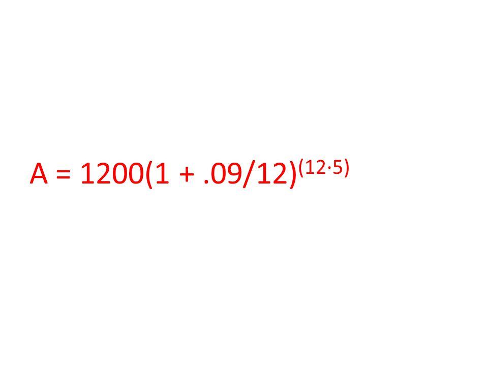 A = 1200(1 +.09/12) (12∙5)