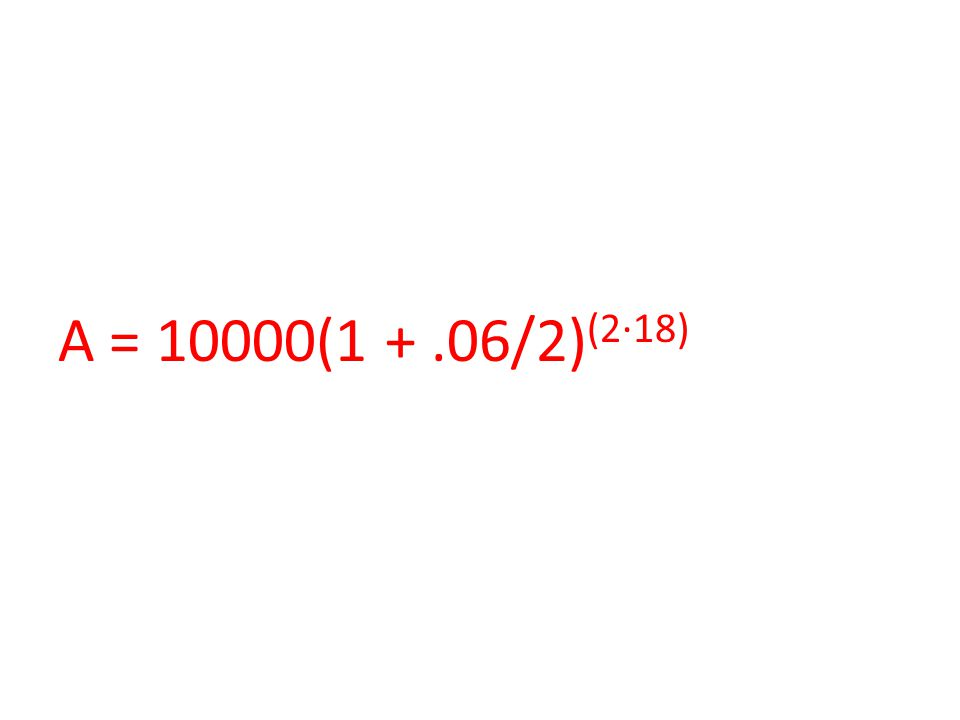 A = 10000(1 +.06/2) (2∙18)