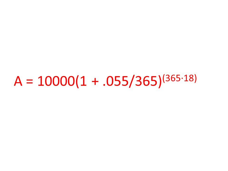 A = 10000(1 +.055/365) (365∙18)