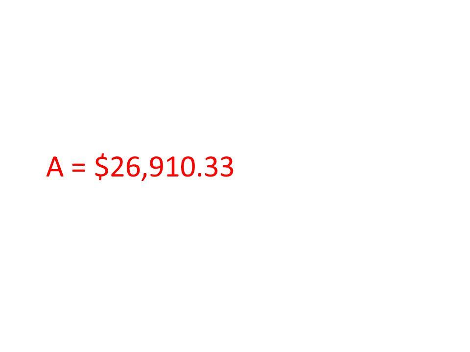 A = $26,910.33