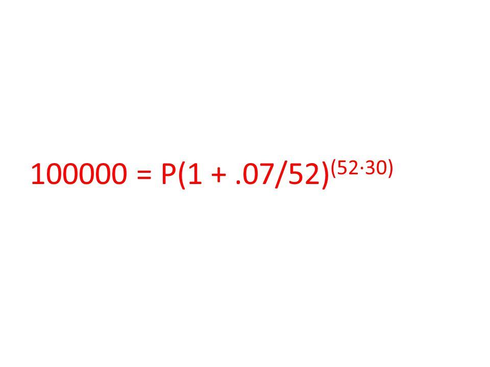 100000 = P(1 +.07/52) (52∙30)