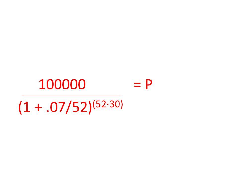 100000 = P (1 +.07/52) (52∙30)