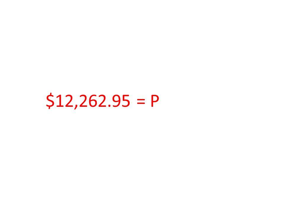 $12,262.95 = P