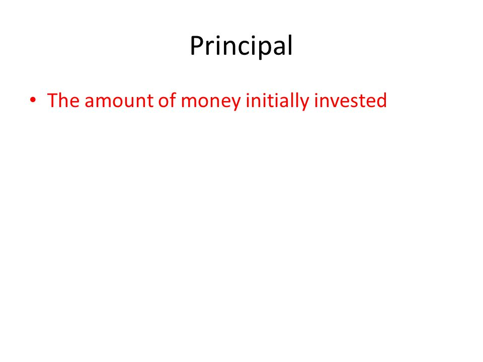 The amount of money initially invested