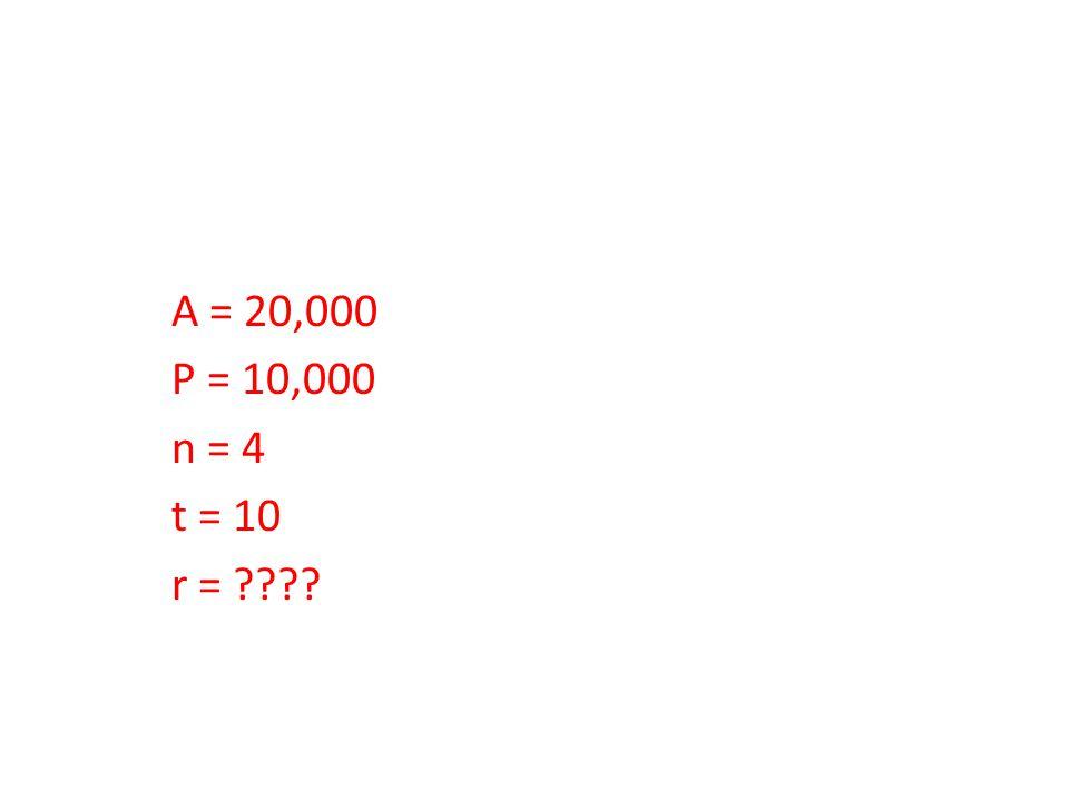A = 20,000 P = 10,000 n = 4 t = 10 r = ????