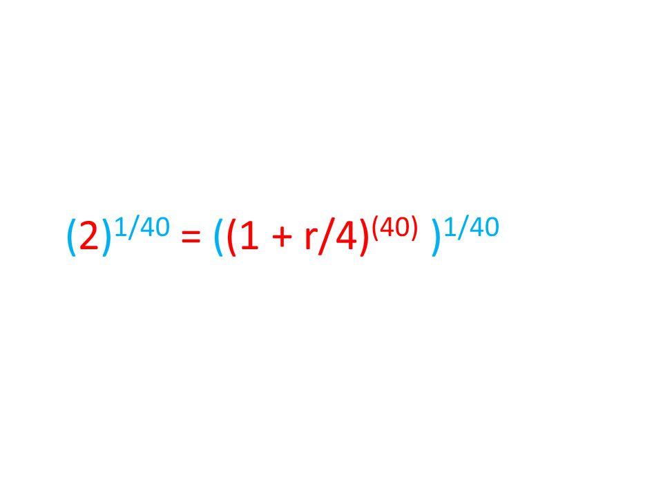 (2) 1/40 = ((1 + r/4) (40) ) 1/40