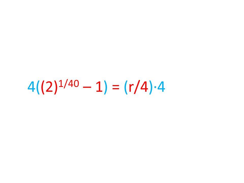 4((2) 1/40 – 1) = (r/4)∙4