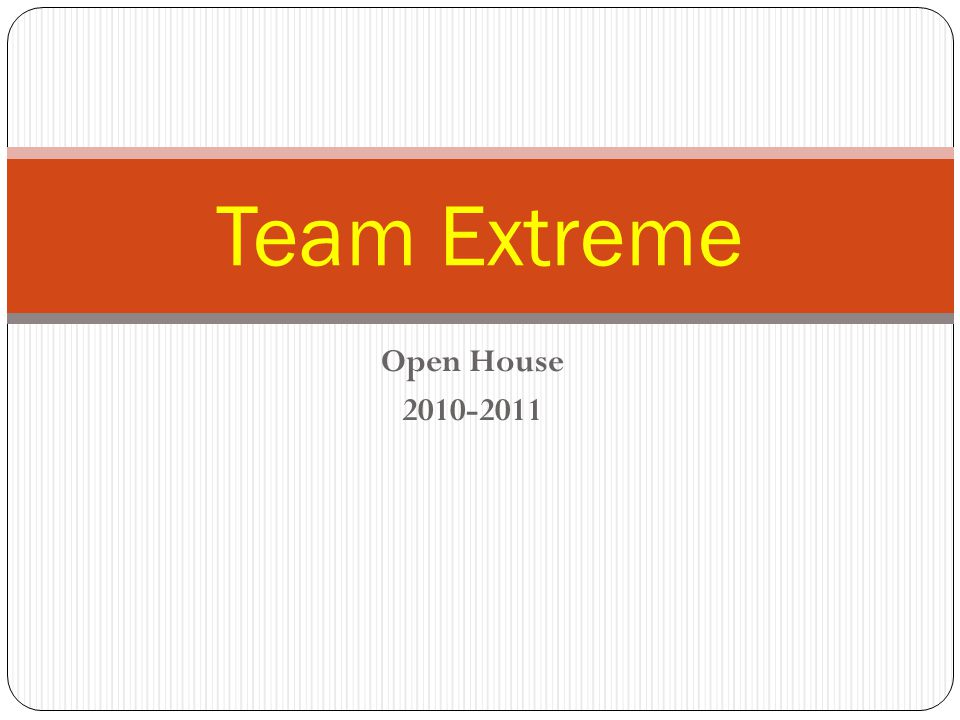 Open House 2010-2011 Team Extreme