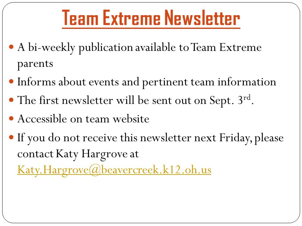 Team Extreme Newsletter A bi-weekly publication available to Team Extreme parents Informs about events and pertinent team information The first newsletter will be sent out on Sept.