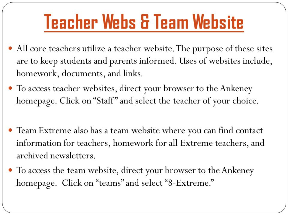 Teacher Webs & Team Website All core teachers utilize a teacher website. The purpose of these sites are to keep students and parents informed. Uses of