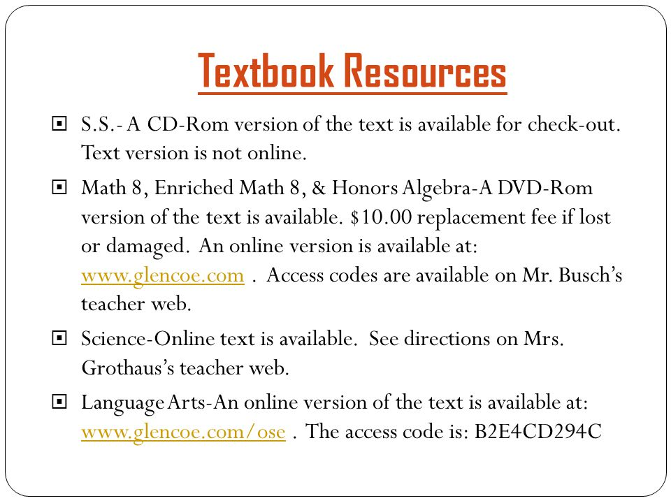 Textbook Resources  S.S.- A CD-Rom version of the text is available for check-out.