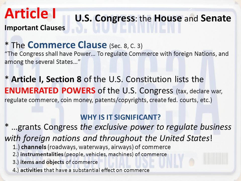 "Article I Important Clauses U.S. Congress : the House and Senate * The Commerce Clause (Sec. 8, C. 3) ""The Congress shall have Power… To regulate Comm"