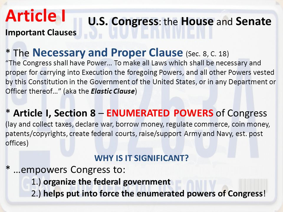 "* The Necessary and Proper Clause (Sec. 8, C. 18) Article I Important Clauses U.S. Congress : the House and Senate ""The Congress shall have Power… To"