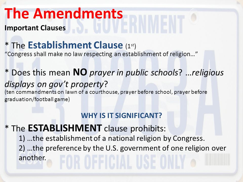 "The Amendments Important Clauses * The Establishment Clause (1 st ) ""Congress shall make no law respecting an establishment of religion…"" WHY IS IT SI"
