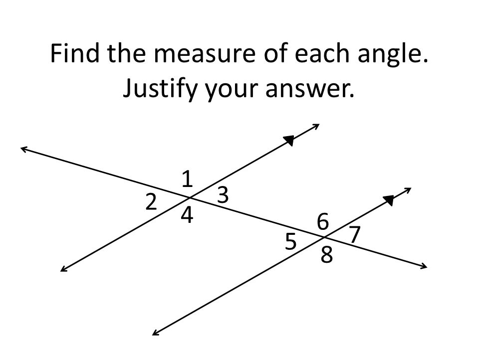 Find the measure of each angle. Justify your answer. 1 2 3 4 5 6 7 8