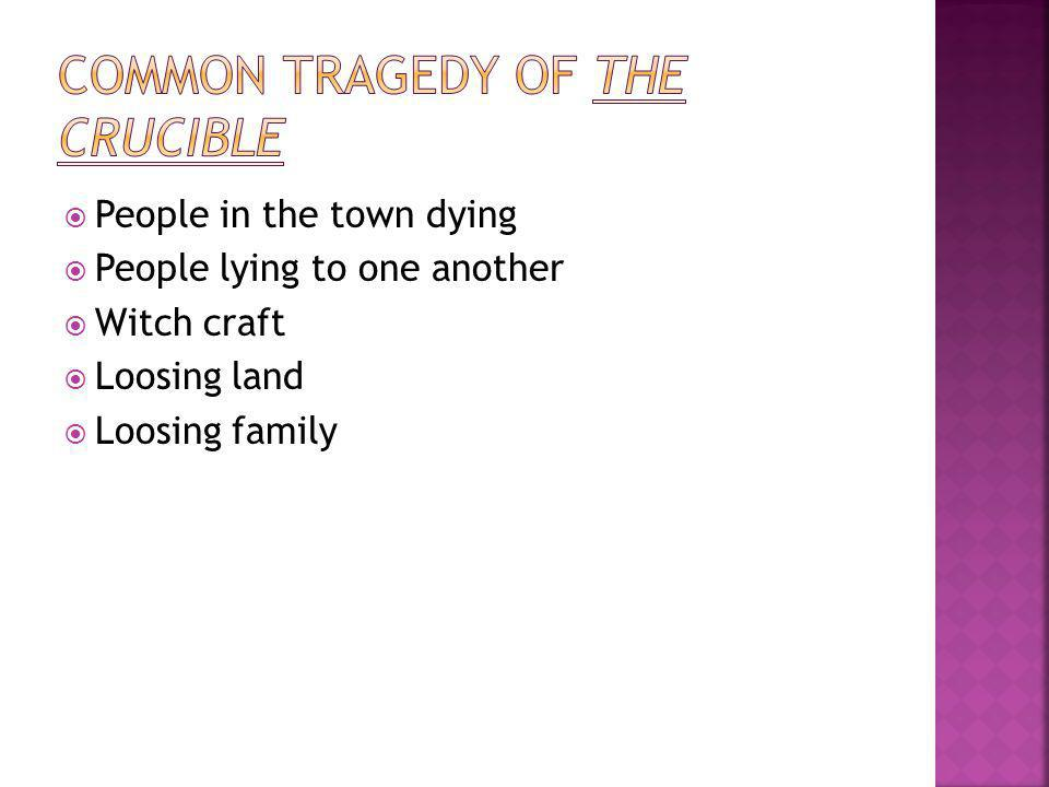  People in the town dying  People lying to one another  Witch craft  Loosing land  Loosing family