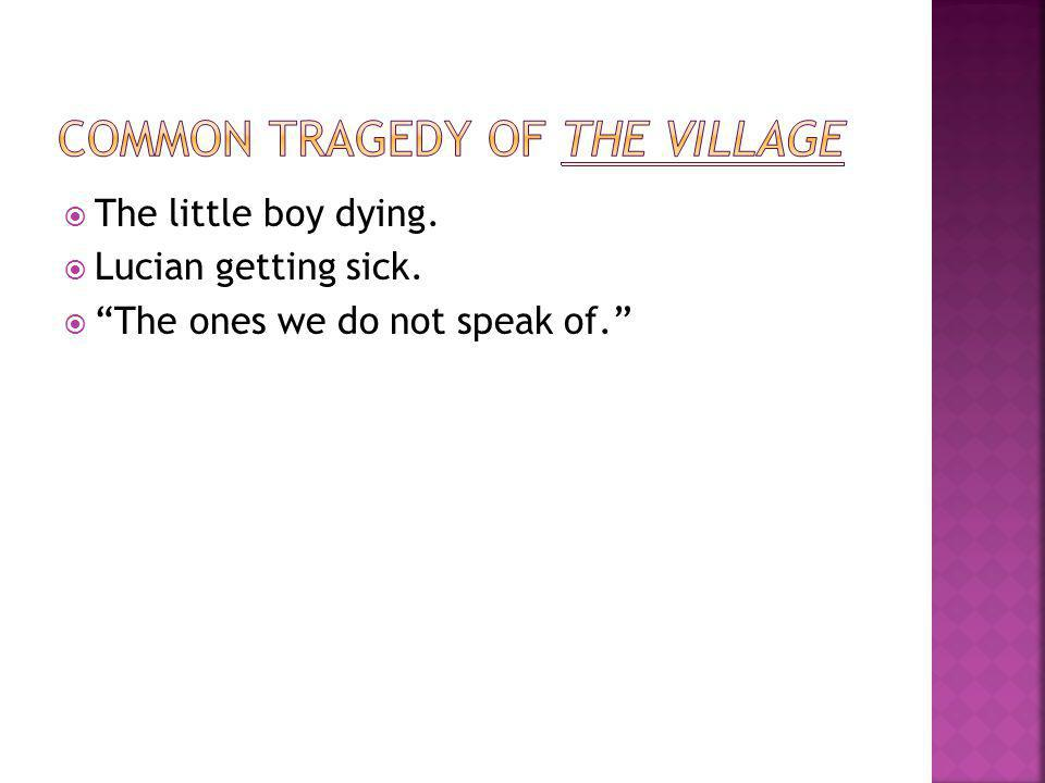 " The little boy dying.  Lucian getting sick.  ""The ones we do not speak of."""