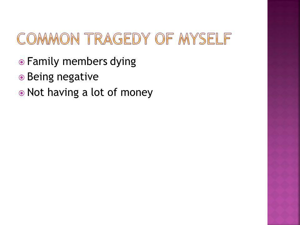  Family members dying  Being negative  Not having a lot of money