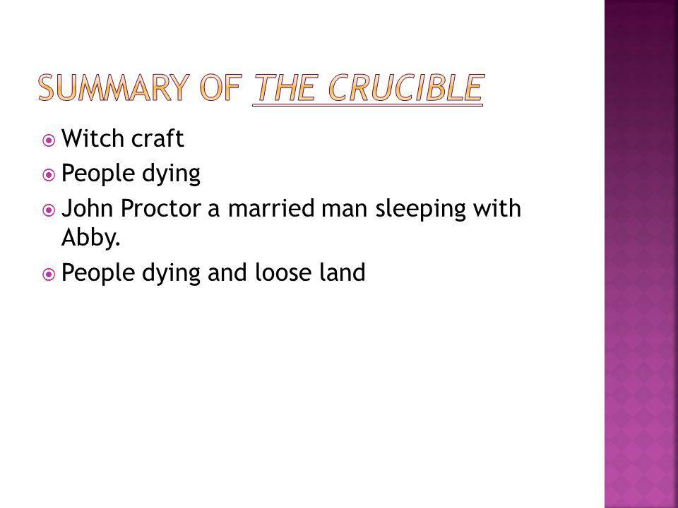  Witch craft  People dying  John Proctor a married man sleeping with Abby.  People dying and loose land