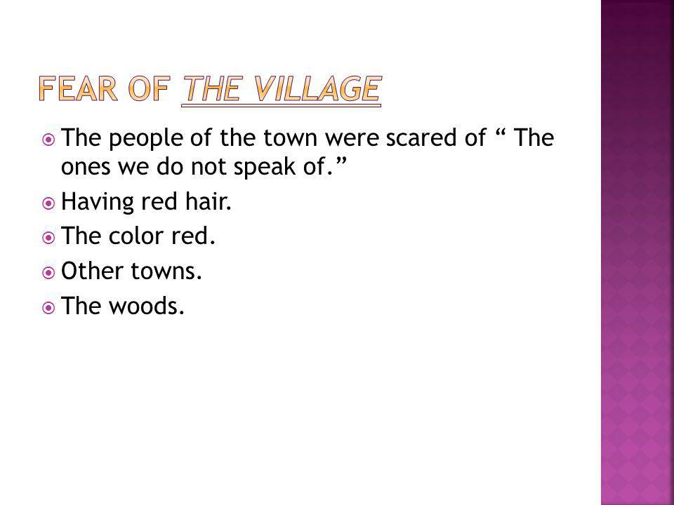 " The people of the town were scared of "" The ones we do not speak of.""  Having red hair.  The color red.  Other towns.  The woods."