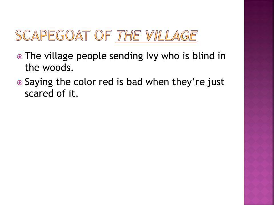  The village people sending Ivy who is blind in the woods.  Saying the color red is bad when they're just scared of it.