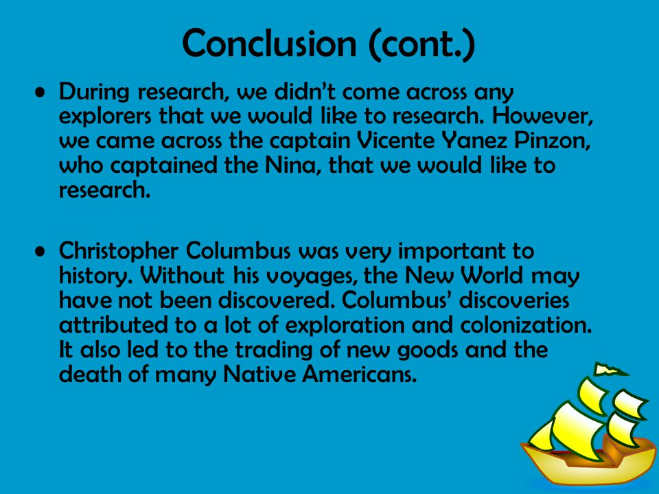 Conclusion (cont.) During research, we didn't come across any explorers that we would like to research. However, we came across the captain Vicente Ya