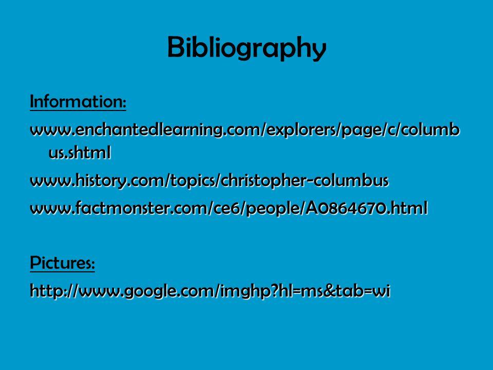 Bibliography Information: www.enchantedlearning.com/explorers/page/c/columb us.shtml www.history.com/topics/christopher-columbuswww.factmonster.com/ce