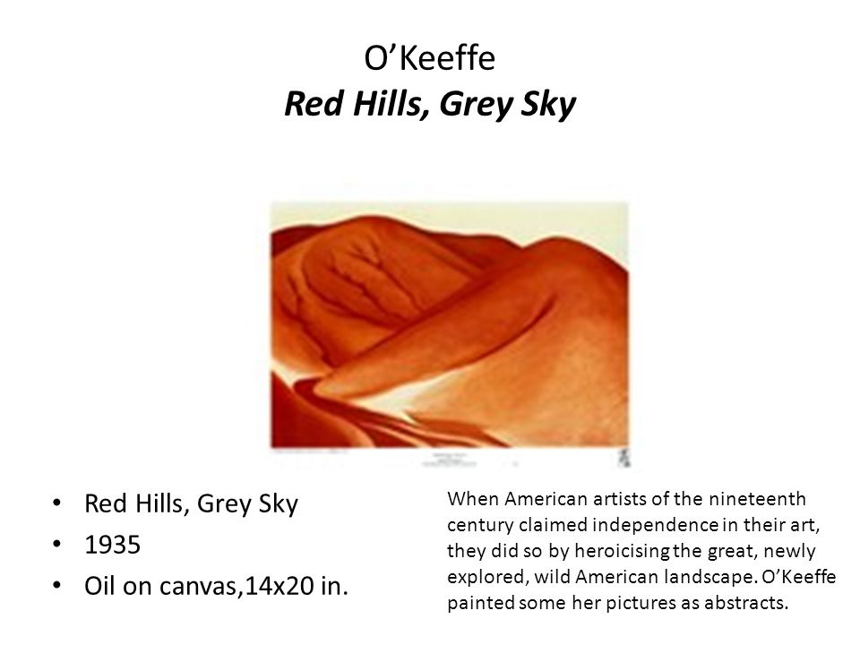 O'Keeffe Red Hills, Grey Sky Red Hills, Grey Sky 1935 Oil on canvas,14x20 in.
