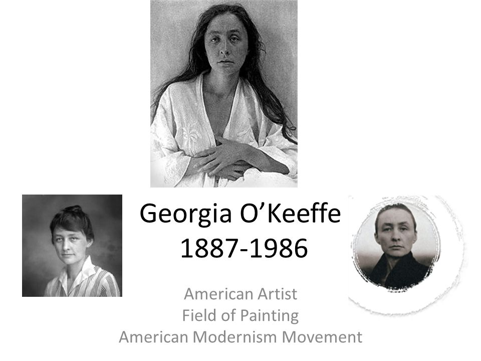 Georgia O'Keeffe 1887-1986 American Artist Field of Painting American Modernism Movement