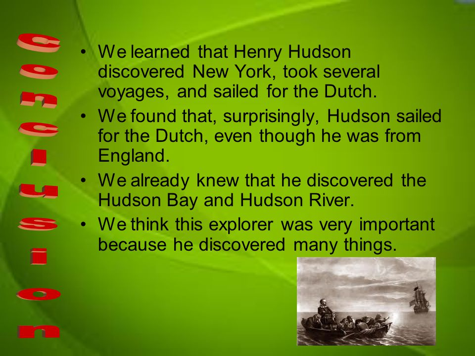 Henry Hudson is credited with discovering New York.