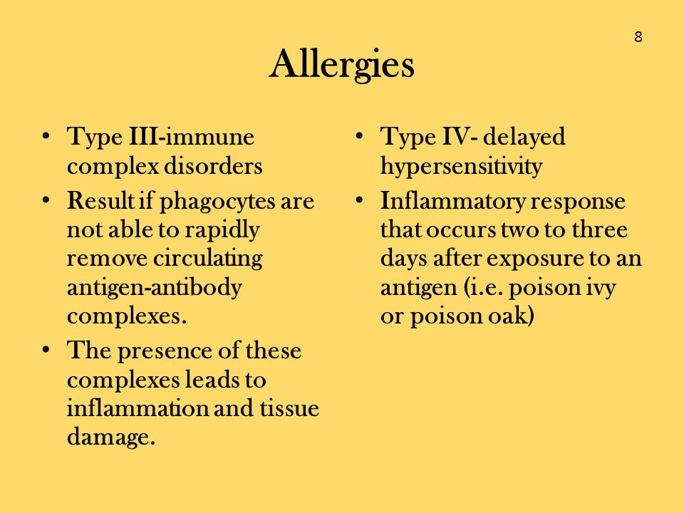 Allergies Type III-immune complex disorders Result if phagocytes are not able to rapidly remove circulating antigen-antibody complexes. The presence o