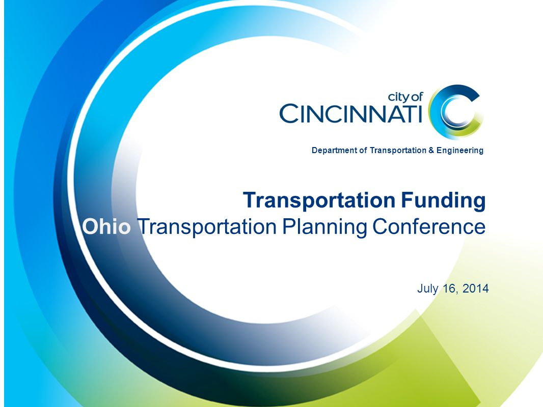 Presentation Title Here Additional Line if Needed Date Here Transportation Funding Ohio Transportation Planning Conference July 16, 2014 Department of Transportation & Engineering