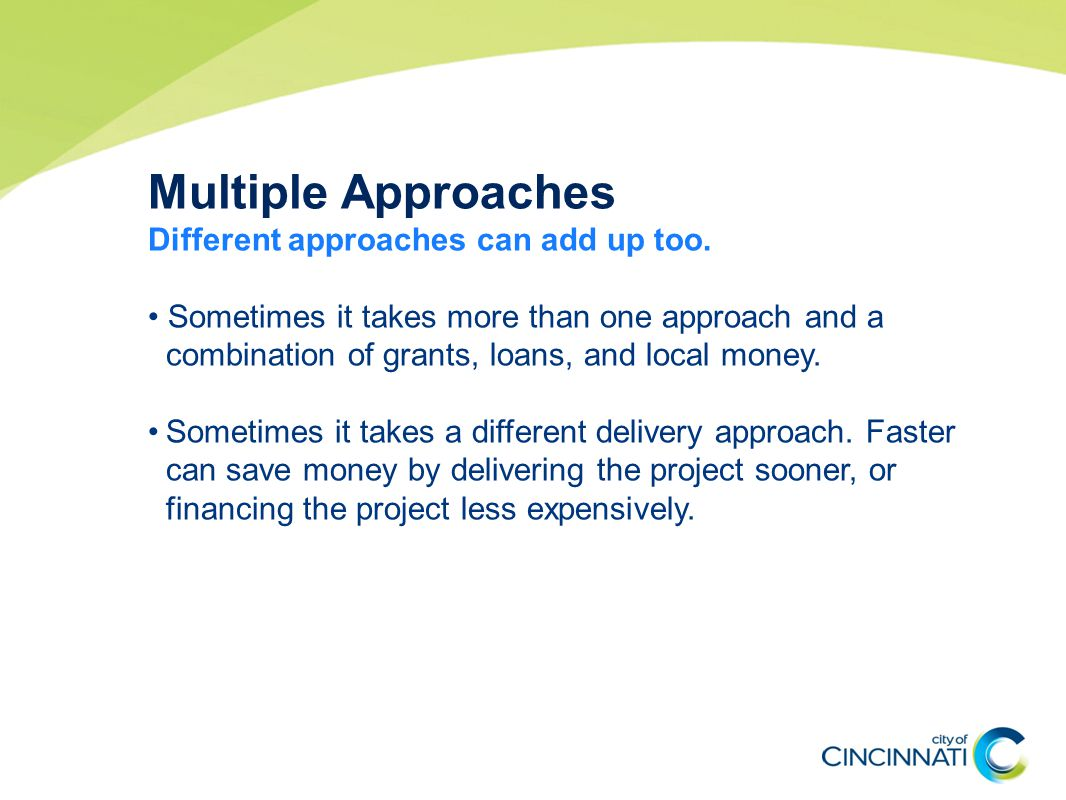 Multiple Approaches Different approaches can add up too.