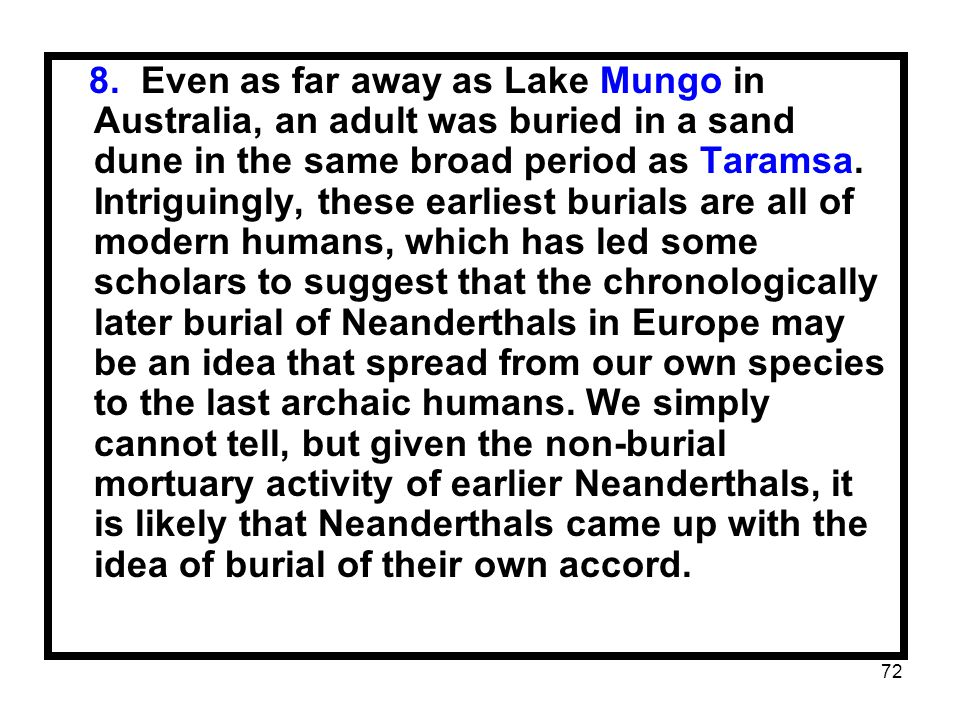 72 8. Even as far away as Lake Mungo in Australia, an adult was buried in a sand dune in the same broad period as Taramsa. Intriguingly, these earlies