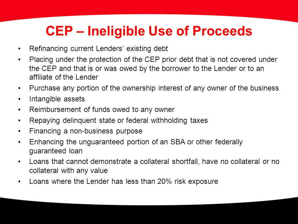 CEP – Ineligible Use of Proceeds Refinancing current Lenders' existing debt Placing under the protection of the CEP prior debt that is not covered und