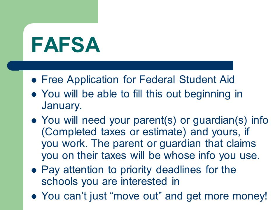 FAFSA Free Application for Federal Student Aid You will be able to fill this out beginning in January.