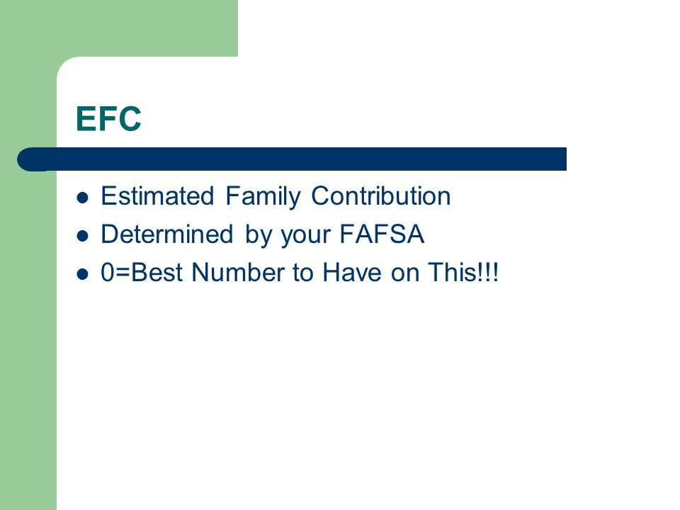 EFC Estimated Family Contribution Determined by your FAFSA 0=Best Number to Have on This!!!