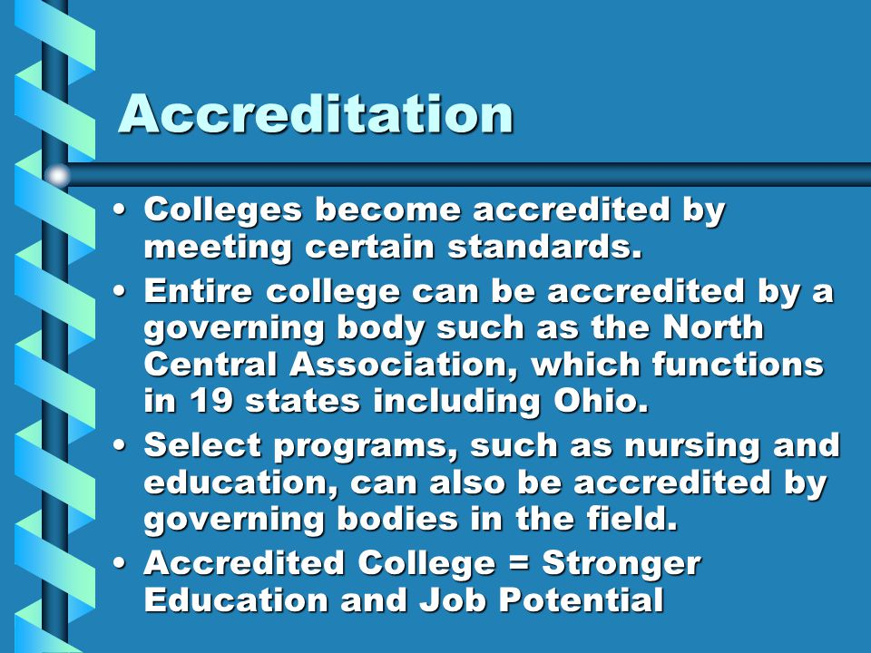 Accreditation Colleges become accredited by meeting certain standards.Colleges become accredited by meeting certain standards.