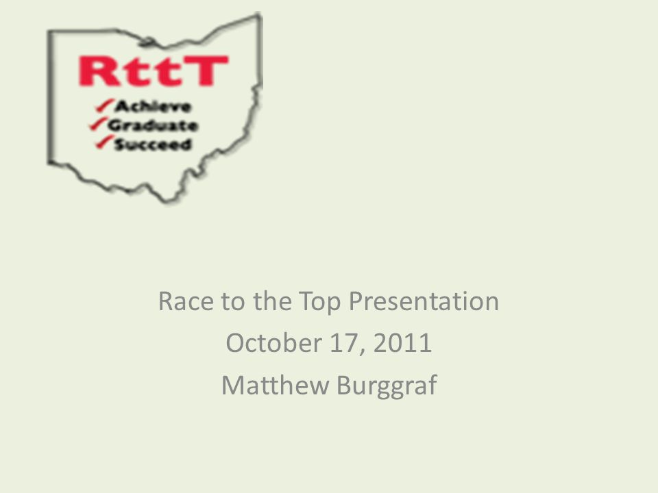 Race to the Top Presentation October 17, 2011 Matthew Burggraf