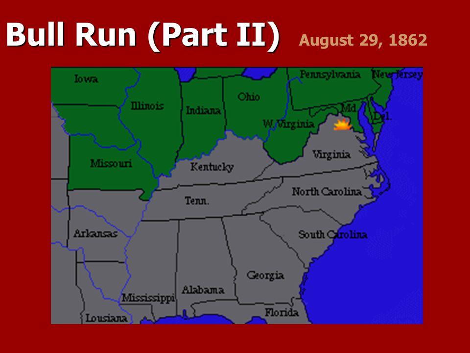 Bull Run (Part II) Bull Run (Part II) August 29, 1862