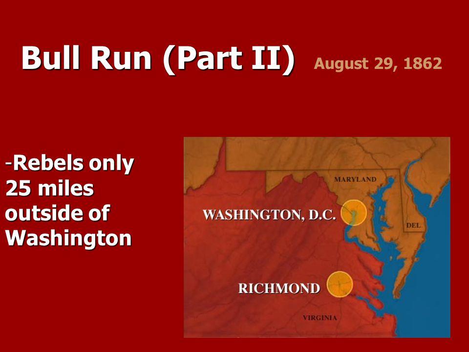 Bull Run (Part II) Bull Run (Part II) August 29, 1862 -R-R-R-Rebels only 25 miles outside of Washington
