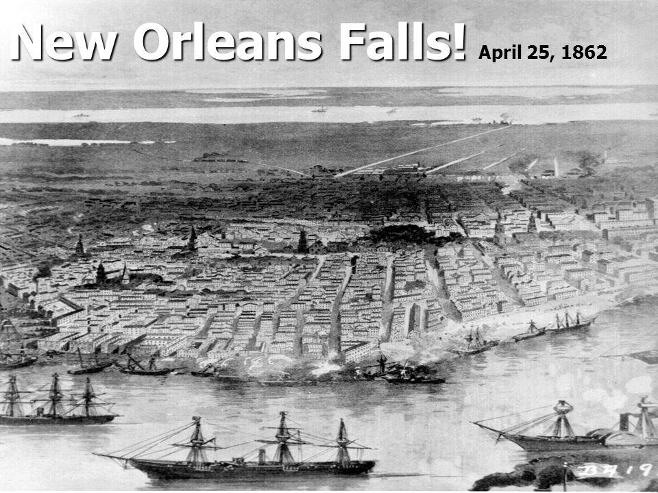 New Orleans Falls! New Orleans Falls! April 25, 1862