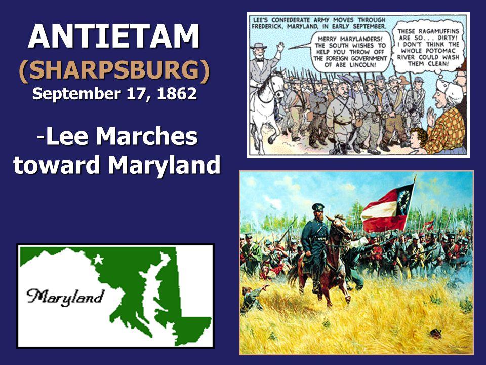 ANTIETAM (SHARPSBURG) September 17, 1862 -Lee Marches toward Maryland