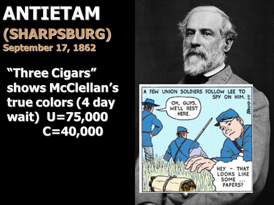"ANTIETAM (SHARPSBURG) September 17, 1862 ""Three Cigars"" shows McClellan's true colors (4 day wait) U=75,000 C=40,000 C=40,000"