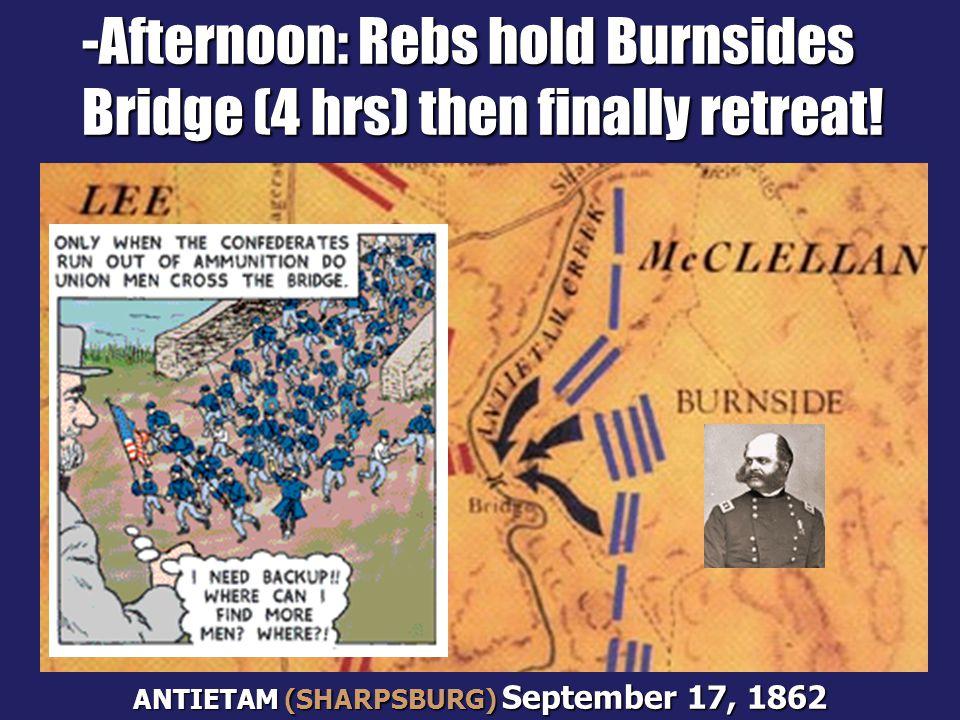 -A-A-A-Afternoon: Rebs hold Burnsides Bridge (4 hrs) then finally retreat! ANTIETAM (SHARPSBURG) September 17, 1862