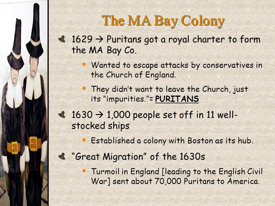 The MA Bay Colony 1629  Puritans got a royal charter to form the MA Bay Co.  Wanted to escape attacks by conservatives in the Church of England.  T